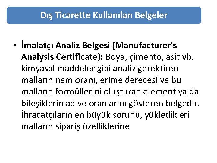Dış Ticarette Kullanılan Belgeler • İmalatçı Analiz Belgesi (Manufacturer's Analysis Certificate): Boya, çimento, asit