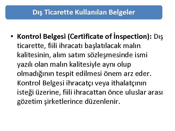 Dış Ticarette Kullanılan Belgeler • Kontrol Belgesi (Certificate of İnspection): Dış ticarette, fiili ihracatı