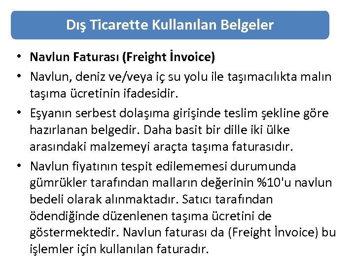 Dış Ticarette Kullanılan Belgeler • Navlun Faturası (Freight İnvoice) • Navlun, deniz ve/veya iç
