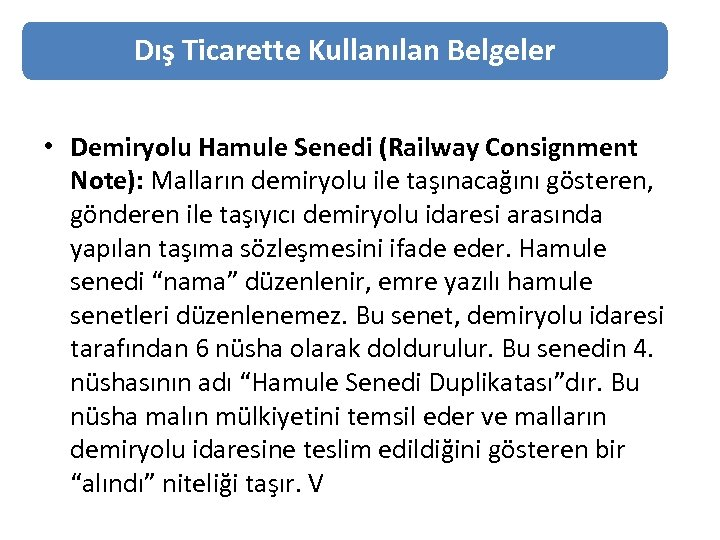 Dış Ticarette Kullanılan Belgeler • Demiryolu Hamule Senedi (Railway Consignment Note): Malların demiryolu ile