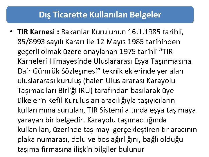 Dış Ticarette Kullanılan Belgeler • TIR Karnesi : Bakanlar Kurulunun 16. 1. 1985 tarihli,