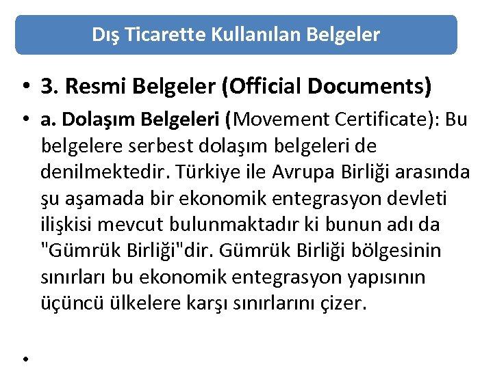 Dış Ticarette Kullanılan Belgeler • 3. Resmi Belgeler (Official Documents) • a. Dolaşım Belgeleri