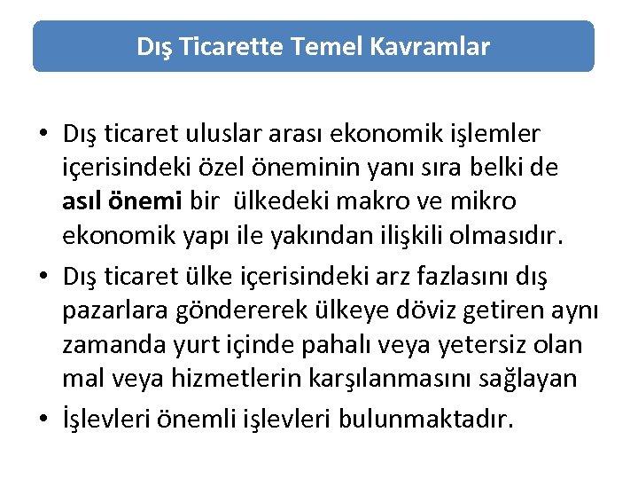 Dış Ticarette Temel Kavramlar • Dış ticaret uluslar arası ekonomik işlemler içerisindeki özel öneminin