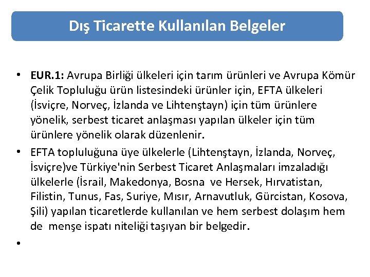Dış Ticarette Kullanılan Belgeler • EUR. 1: Avrupa Birliği ülkeleri için tarım ürünleri ve