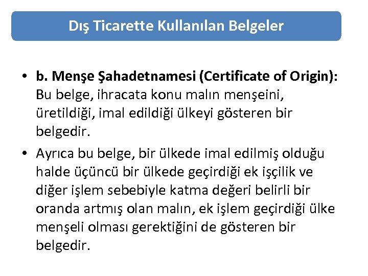 Dış Ticarette Kullanılan Belgeler • b. Menşe Şahadetnamesi (Certificate of Origin): Bu belge, ihracata