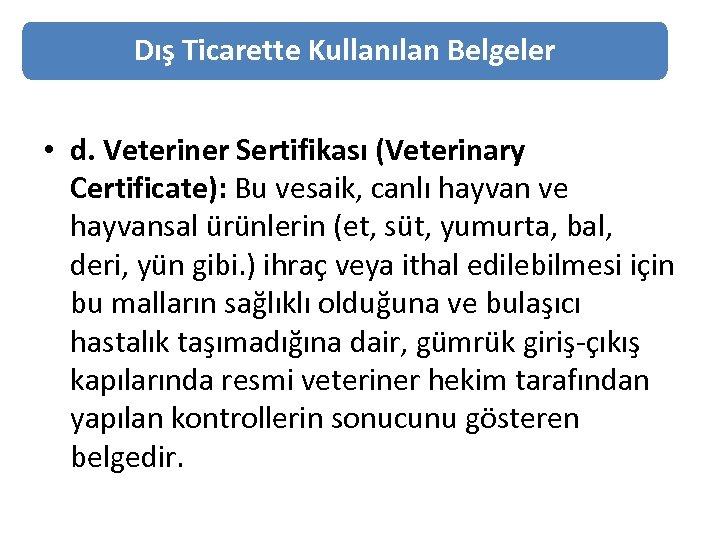 Dış Ticarette Kullanılan Belgeler • d. Veteriner Sertifikası (Veterinary Certificate): Bu vesaik, canlı hayvan