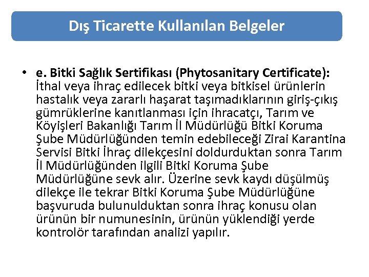 Dış Ticarette Kullanılan Belgeler • e. Bitki Sağlık Sertifikası (Phytosanitary Certificate): İthal veya ihraç