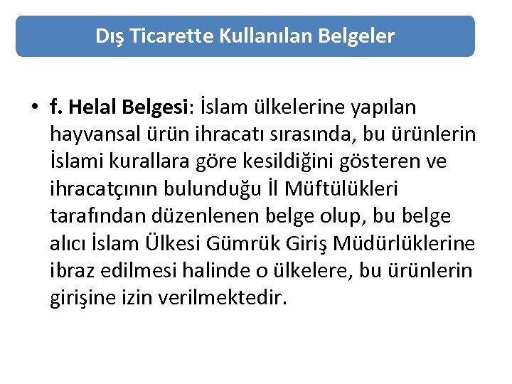 Dış Ticarette Kullanılan Belgeler • f. Helal Belgesi: İslam ülkelerine yapılan hayvansal ürün ihracatı