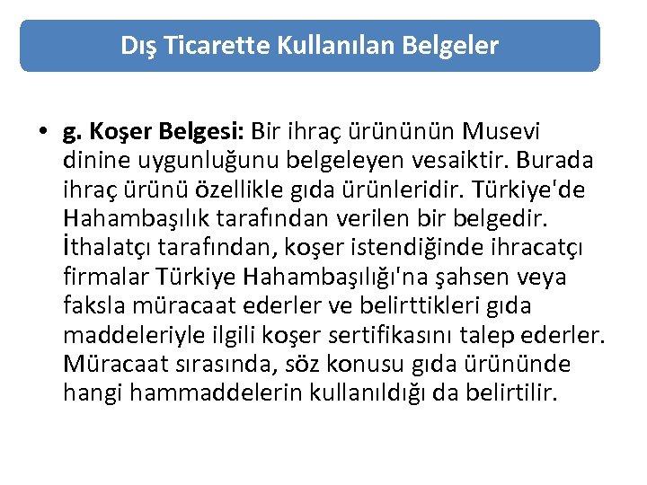 Dış Ticarette Kullanılan Belgeler • g. Koşer Belgesi: Bir ihraç ürününün Musevi dinine uygunluğunu
