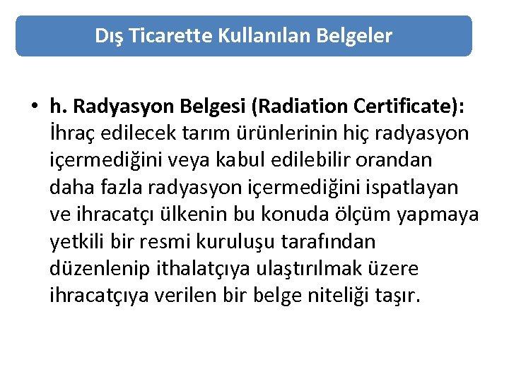 Dış Ticarette Kullanılan Belgeler • h. Radyasyon Belgesi (Radiation Certificate): İhraç edilecek tarım ürünlerinin