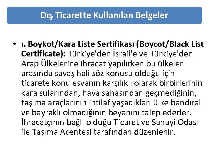 Dış Ticarette Kullanılan Belgeler • ı. Boykot/Kara Liste Sertifikası (Boycot/Black List Certificate): Türkiye'den İsrail'e