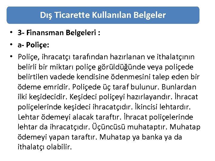 Dış Ticarette Kullanılan Belgeler • 3 - Finansman Belgeleri : • a- Poliçe: •