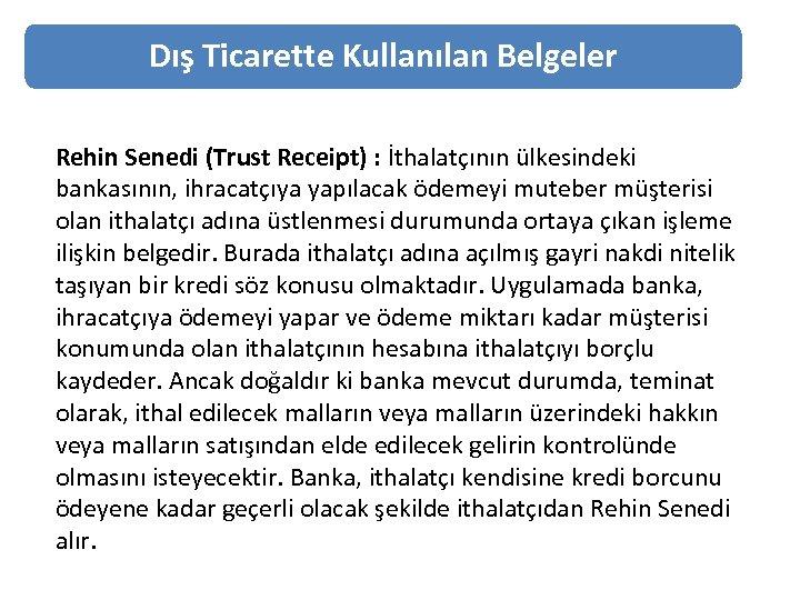 Dış Ticarette Kullanılan Belgeler Rehin Senedi (Trust Receipt) : İthalatçının ülkesindeki bankasının, ihracatçıya yapılacak
