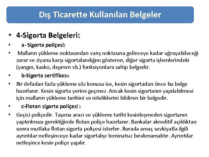 Dış Ticarette Kullanılan Belgeler • 4 -Sigorta Belgeleri: • a- Sigorta poliçesi: • Malların