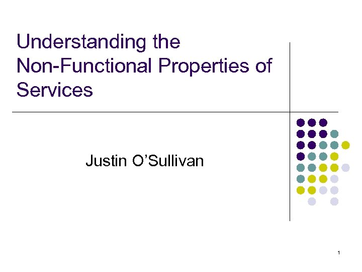 Understanding the Non-Functional Properties of Services Justin O'Sullivan 1