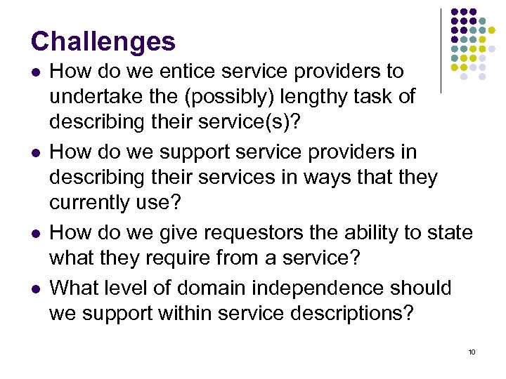 Challenges l l How do we entice service providers to undertake the (possibly) lengthy