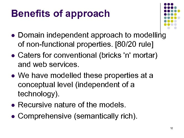Benefits of approach l l l Domain independent approach to modelling of non-functional properties.
