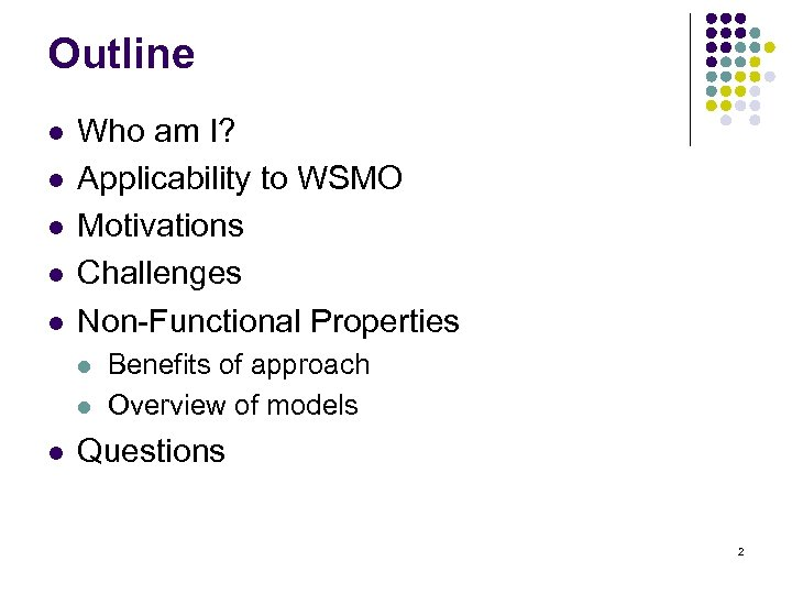 Outline l l l Who am I? Applicability to WSMO Motivations Challenges Non-Functional Properties