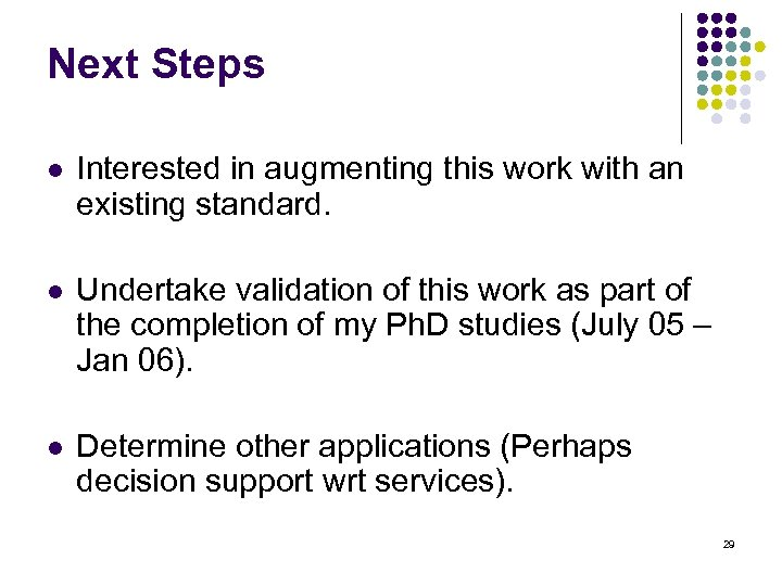 Next Steps l Interested in augmenting this work with an existing standard. l Undertake