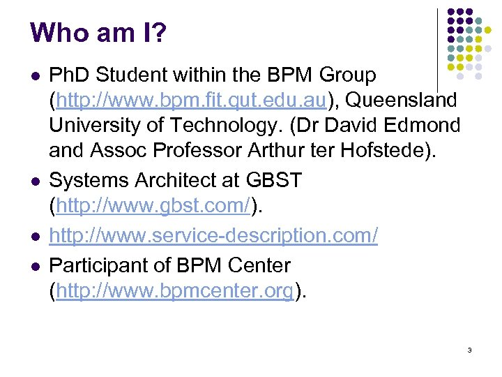 Who am I? l l Ph. D Student within the BPM Group (http: //www.