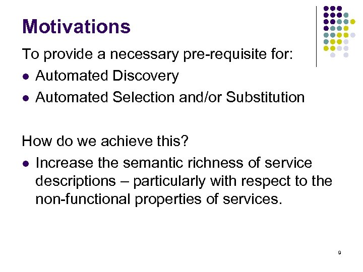 Motivations To provide a necessary pre-requisite for: l Automated Discovery l Automated Selection and/or