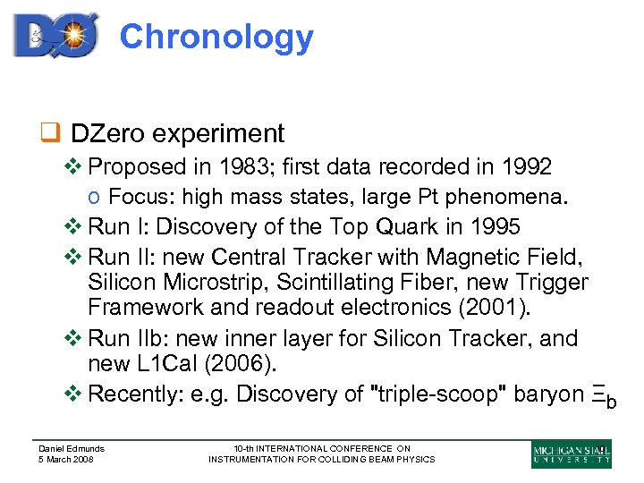 Chronology q DZero experiment v Proposed in 1983; first data recorded in 1992 o