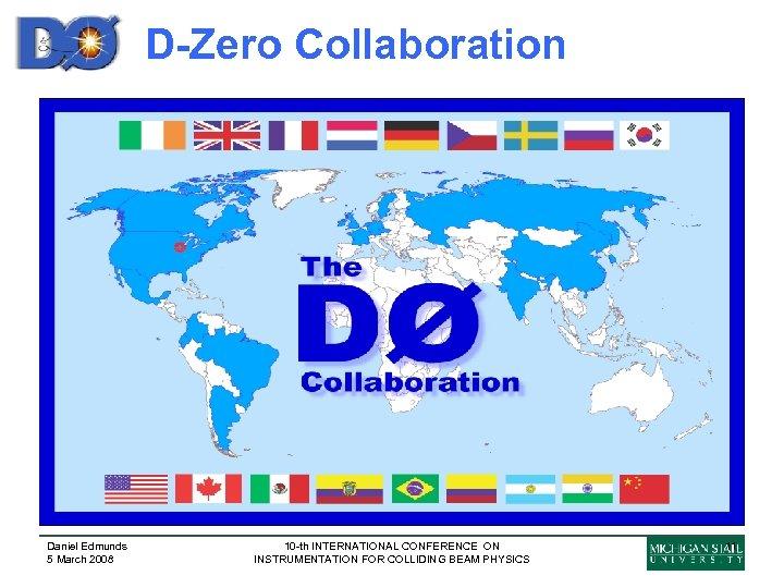 D-Zero Collaboration Daniel Edmunds 5 March 2008 10 -th INTERNATIONAL CONFERENCE ON INSTRUMENTATION FOR