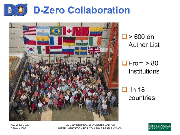 D-Zero Collaboration q > 600 on Author List q From > 80 Institutions q
