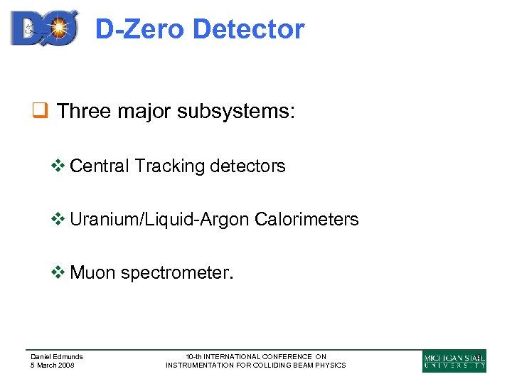 D-Zero Detector q Three major subsystems: v Central Tracking detectors v Uranium/Liquid-Argon Calorimeters v