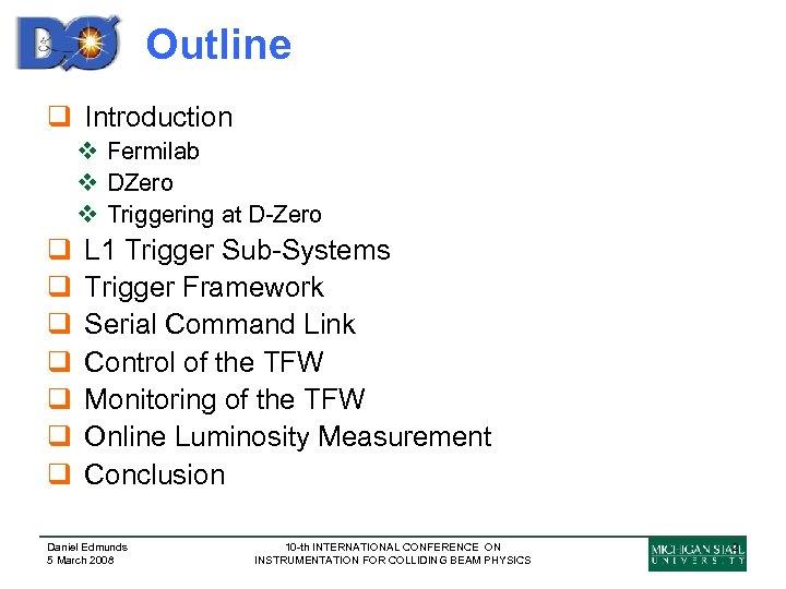Outline q Introduction v Fermilab v DZero v Triggering at D-Zero q q q