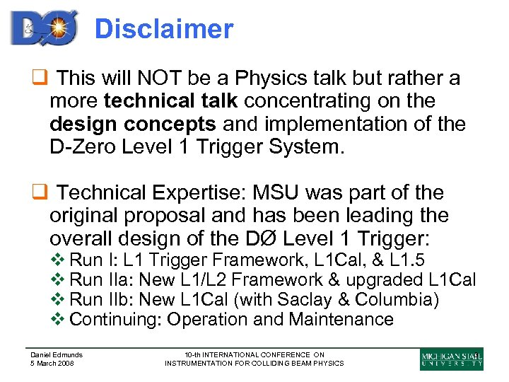Disclaimer q This will NOT be a Physics talk but rather a more technical
