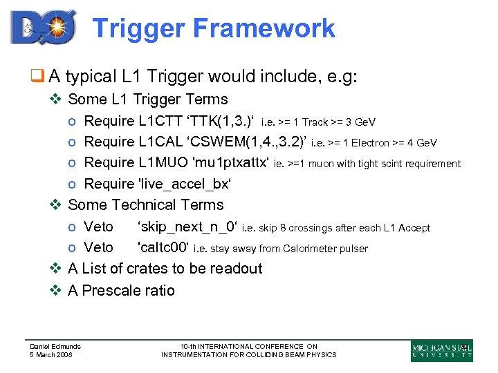 Trigger Framework q A typical L 1 Trigger would include, e. g: v Some