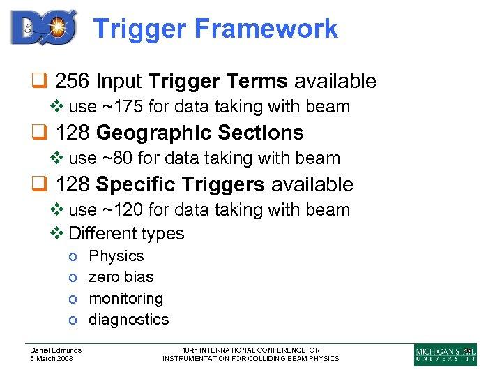 Trigger Framework q 256 Input Trigger Terms available v use ~175 for data taking
