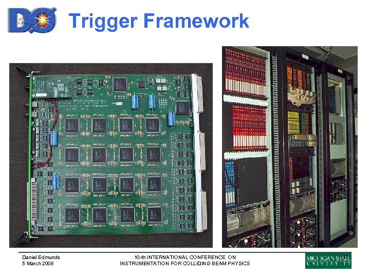 Trigger Framework Daniel Edmunds 5 March 2008 10 -th INTERNATIONAL CONFERENCE ON INSTRUMENTATION FOR
