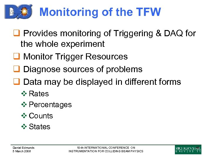 Monitoring of the TFW q Provides monitoring of Triggering & DAQ for the whole