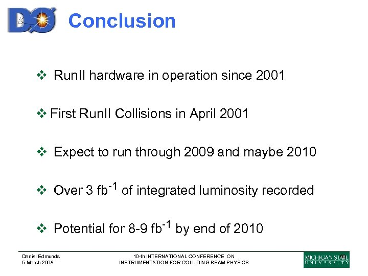 Conclusion v Run. II hardware in operation since 2001 v First Run. II Collisions