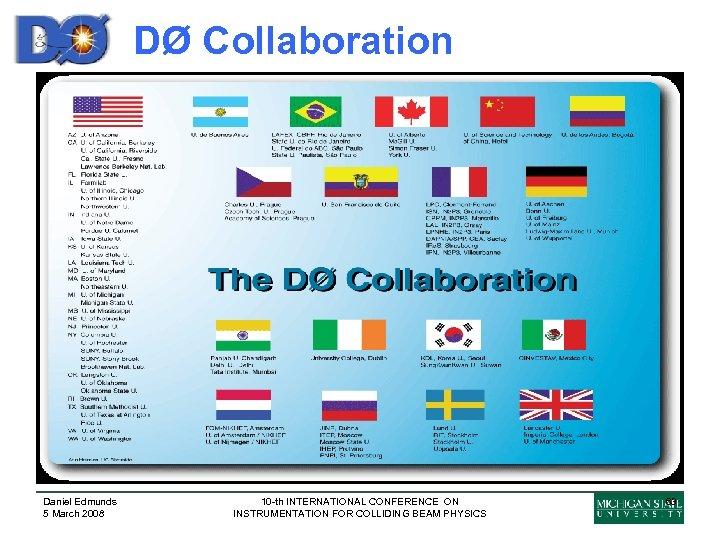 DØ Collaboration Daniel Edmunds 5 March 2008 10 -th INTERNATIONAL CONFERENCE ON INSTRUMENTATION FOR