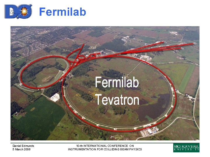 Fermilab Daniel Edmunds 5 March 2008 10 -th INTERNATIONAL CONFERENCE ON INSTRUMENTATION FOR COLLIDING