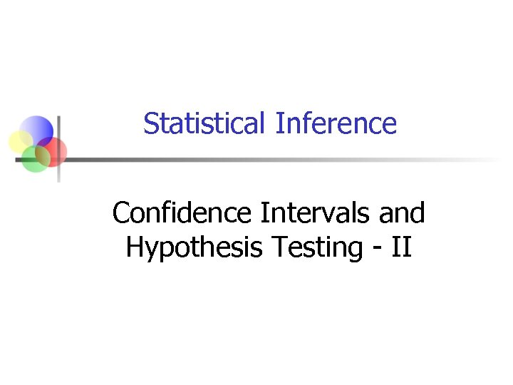 Statistical Inference Confidence Intervals and Hypothesis Testing - II