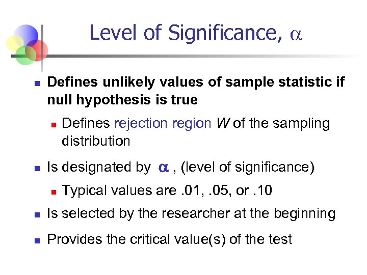 Level of Significance, n Defines unlikely values of sample statistic if null hypothesis is