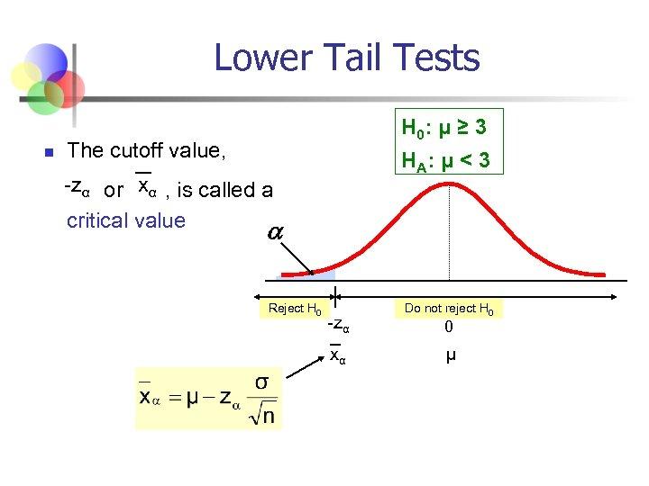 Lower Tail Tests n H 0: μ ≥ 3 The cutoff value, H A: