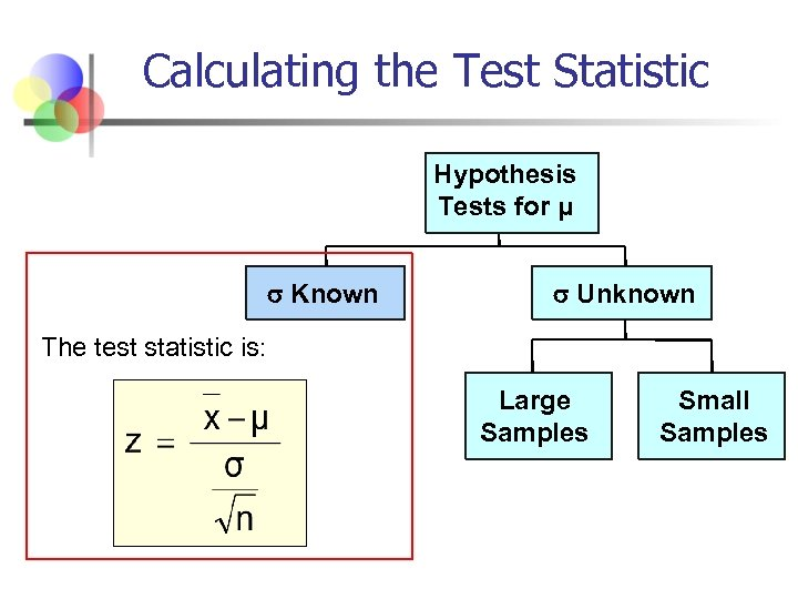 Calculating the Test Statistic Hypothesis Tests for μ Known Unknown The test statistic is: