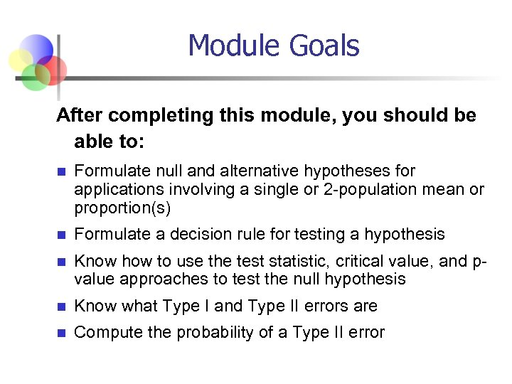 Module Goals After completing this module, you should be able to: n Formulate null