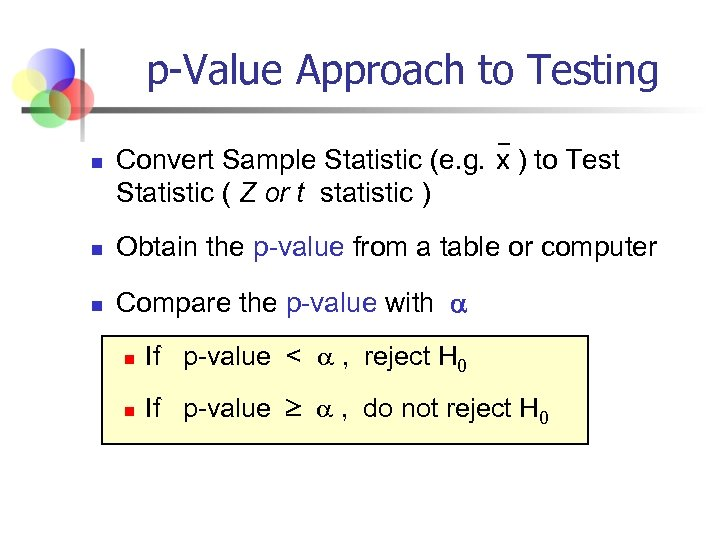 p-Value Approach to Testing n Convert Sample Statistic (e. g. x ) to Test