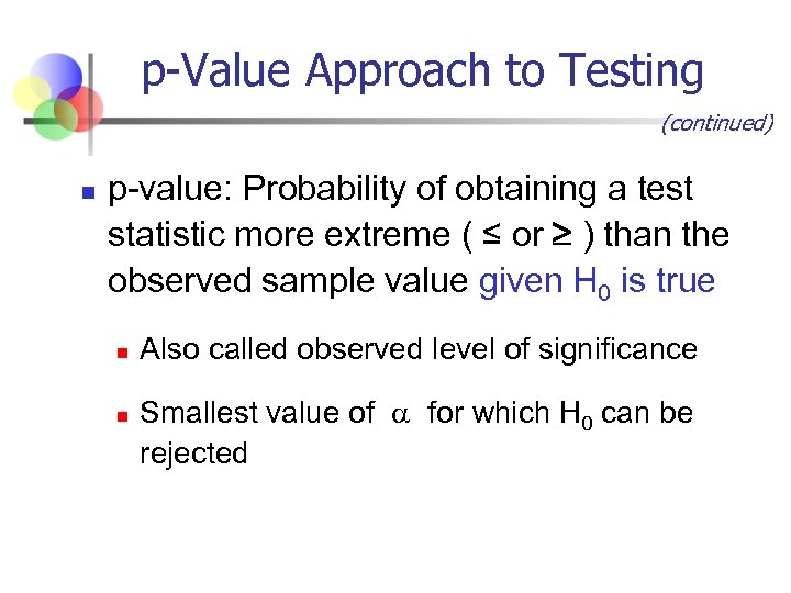 p-Value Approach to Testing (continued) n p-value: Probability of obtaining a test statistic more