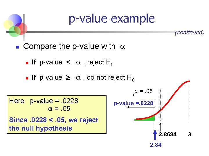 p-value example (continued) n Compare the p-value with n If p-value < , reject