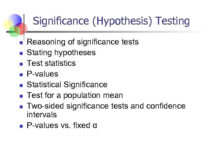 Significance (Hypothesis) Testing n n n n Reasoning of significance tests Stating hypotheses Test