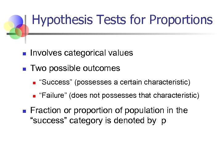 Hypothesis Tests for Proportions n Involves categorical values n Two possible outcomes n n