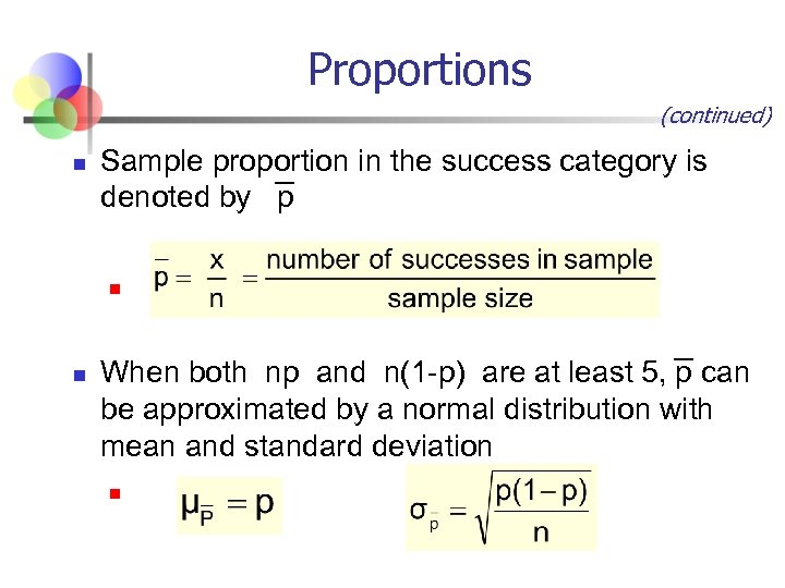 Proportions (continued) n Sample proportion in the success category is denoted by p n