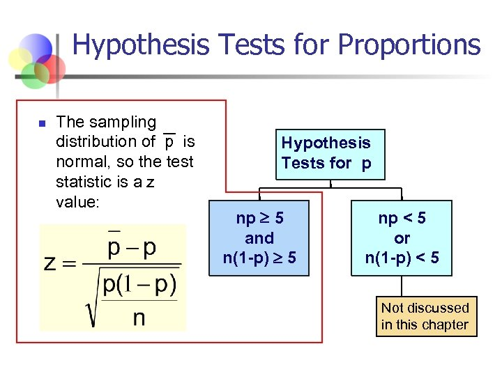 Hypothesis Tests for Proportions n The sampling distribution of p is normal, so the